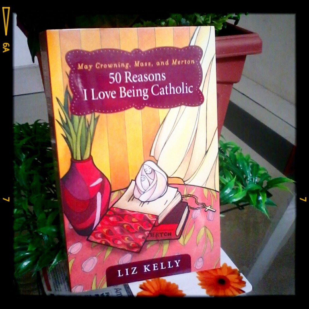 May Crowning, Mass and Merton: 50 Reasons I Love Being Catholic by Liz Kelly