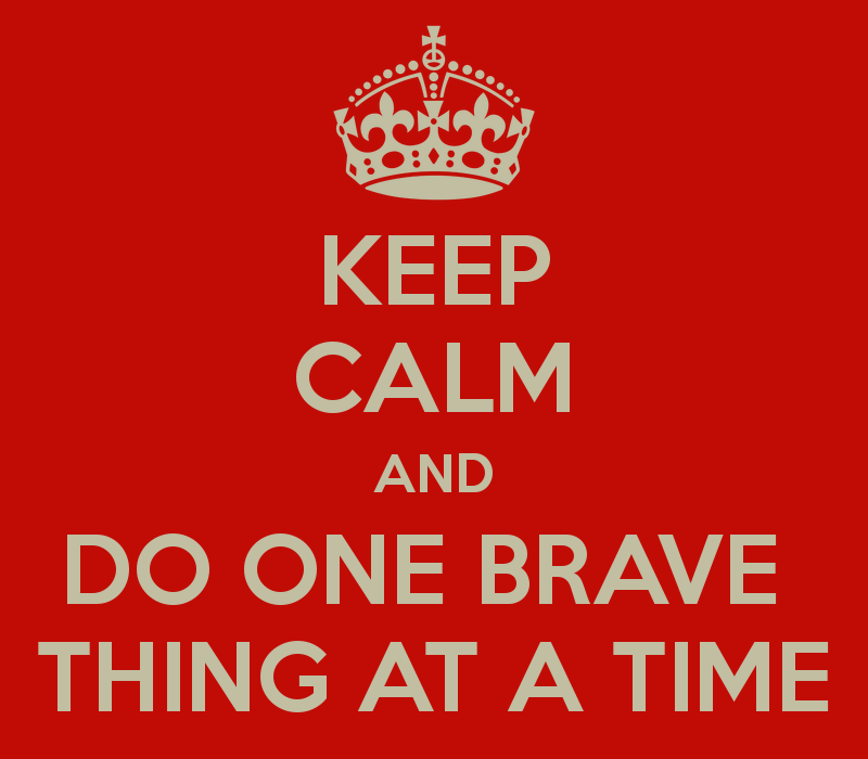 keep-calm-and-do-one-brave-thing-at-a-time